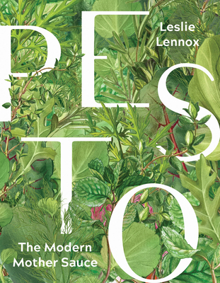 Pesto: The Modern Mother Sauce: More Than 90 Inventive Recipes That Start with Homemade Pestos Cover Image
