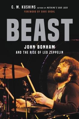 Beast: John Bonham and the Rise of Led Zeppelin Cover Image