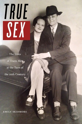 True Sex: The Lives of Trans Men at the Turn of the Twentieth Century Cover Image