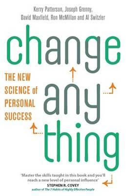 Change Anything: The New Science of Personal Success. Kerry Patterson ... [Et Al.] Cover Image
