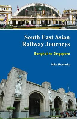 South East Asian Railway Journeys: Bangkok to Singapore Cover Image