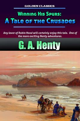 Winning His Spurs: A Tale of the Crusades (Golden Classics #5) Cover Image