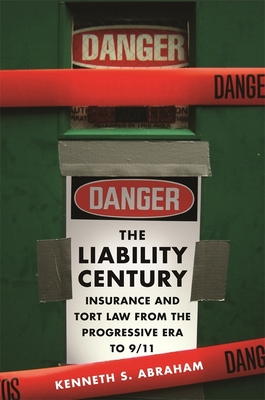 The Liability Century: Insurance and Tort Law from the Progressive Era to 9/11 Cover Image