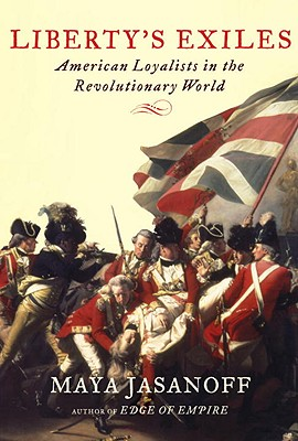 Liberty's Exiles: American Loyalists in the Revolutionary World Cover Image