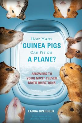 How Many Guinea Pigs Can Fit on a Plane?: Answers to Your Most Clever Math Questions Cover Image