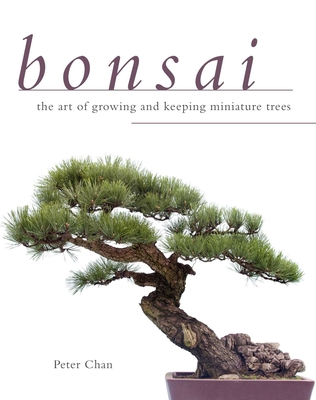 Bonsai: The Art of Growing and Keeping Miniature Trees Cover Image