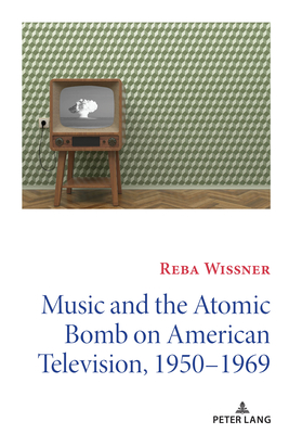 Music and the Atomic Bomb on American Television, 1950-1969 (Mediating American History #14) Cover Image