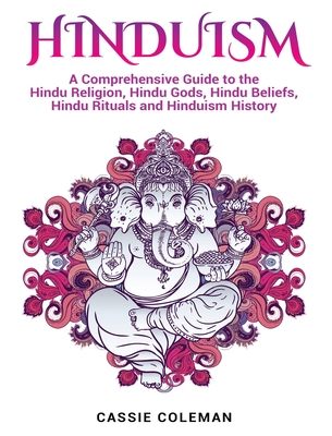 Hinduism: A Comprehensive Guide to the Hindu Religion, Hindu Gods, Hindu Beliefs, Hindu Rituals and Hinduism History Cover Image
