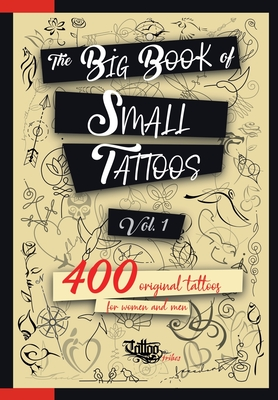 The Big Book of Small Tattoos - Vol.1: 400 small original tattoos for women and men Cover Image