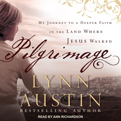 Pilgrimage Lib/E: My Journey to a Deeper Faith in the Land Where Jesus Walked Cover Image
