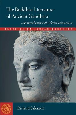 The Buddhist Literature of Ancient Gandhara: An Introduction with Selected Translations (Classics of Indian Buddhism) Cover Image