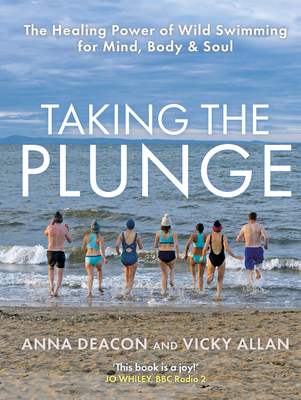 Taking the Plunge: The Healing Power of Wild Swimming for Mind, Body & Soul Cover Image