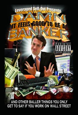 Damn, It Feels Good to Be a Banker: And Other Baller Things You Only Get to Say If You Work on Wall Street Cover Image