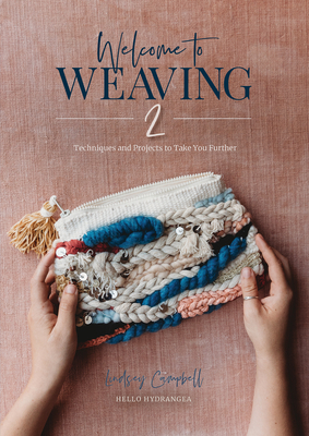 Welcome to Weaving 2: Techniques and Projects to Take You Further Cover Image