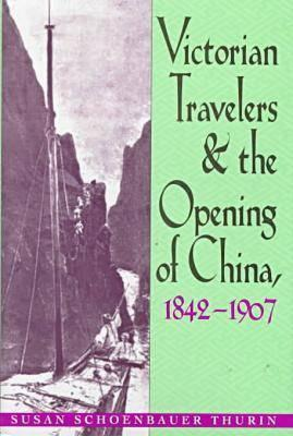 Cover for Victorian Travelers and the Opening of China 1842-1907