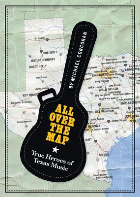 All Over the Map: True Heroes of Texas Music (North Texas Lives of Musician #11) Cover Image