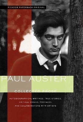 Collected Prose: Autobiographical Writings, True Stories, Critical Essays, Prefaces, and Collaborations with Artists Cover Image