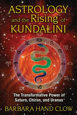 Astrology and the Rising of Kundalini: The Transformative Power of Saturn, Chiron, and Uranus Cover Image