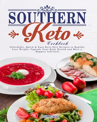 Southern Keto Cookbook: Affordable, Quick & Easy Keto Diet Recipes to Rapidly Lose Weight, Upgrade Your Body Health and Have a Happier Lifesty Cover Image