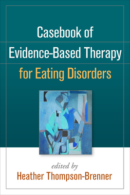 Casebook of Evidence-Based Therapy for Eating Disorders Cover Image
