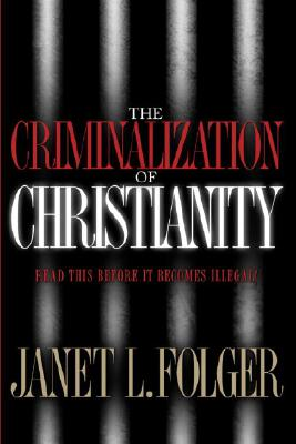 The Criminalization of Christianity Cover