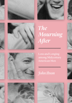 The Mourning After: Loss and Longing among Midcentury American Men Cover Image