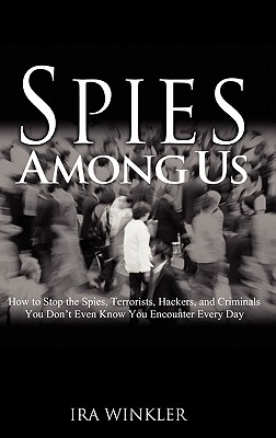 Spies Among Us: How to Stop the Spies, Terrorists, Hackers, and Criminals You Don't Even Know You Encounter Every Day Cover Image