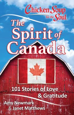 Chicken Soup for the Soul: The Spirit of Canada: 101 Stories of Love & Gratitude Cover Image