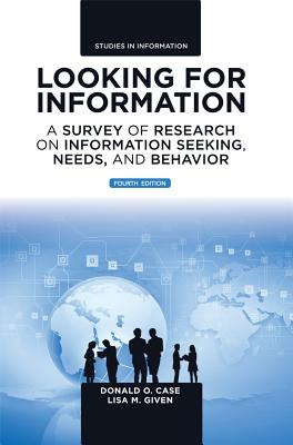 Looking for Information: A Survey of Research on Information Seeking, Needs, and Behavior (Studies in Information) Cover Image