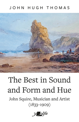 The Best in Sound and Form and Hue: John Squire, Musician and Artist (1833-1909) Cover Image