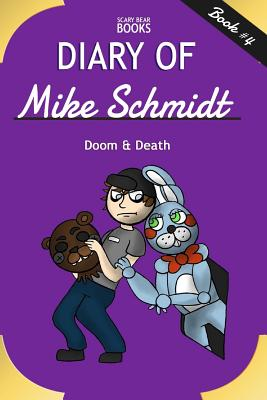 Diary of Mike Schmidt: Doom & Death (Book 4): A Five Nights at Freddy's Unofficial Novel Cover Image