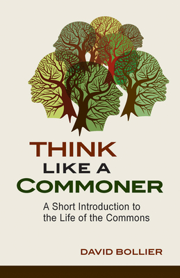 Think Like a Commoner: A Short Introduction to the Life of the Commons Cover Image