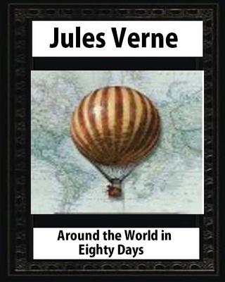 Around the World in Eighty Days (1873), by Jules Verne (Author) Cover Image