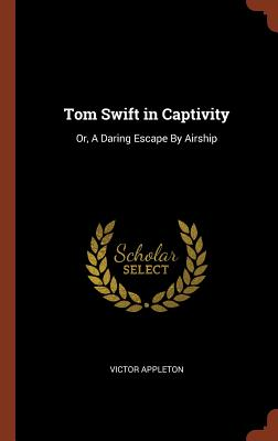 Tom Swift in Captivity: Or, a Daring Escape by Airship Cover Image