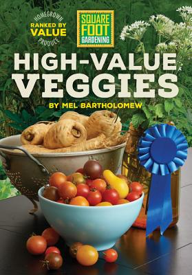 Square Foot Gardening High-Value Veggies: Homegrown Produce Ranked by Value (All New Square Foot Gardening #6) Cover Image