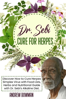 Dr. Sebi Cure For Herpes: Discover How to Cure Herpes Simplex Virus With Food Lists, Herbs and Nutritional Guide With Dr. Sebi Alkaline Diet Cover Image