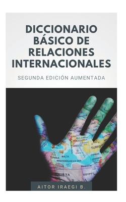 Dicciónario Básico de Relaciones Internacionales: Segunda edición aumentada Cover Image