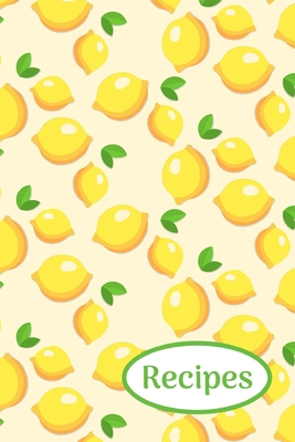 Recipes: Lemons; write-in recipe book; 50 sheets/100 pages; 6