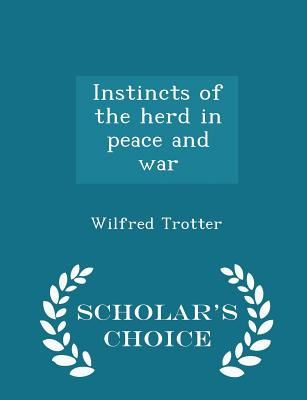 Instincts of the Herd in Peace and War - Scholar's Choice Edition Cover Image