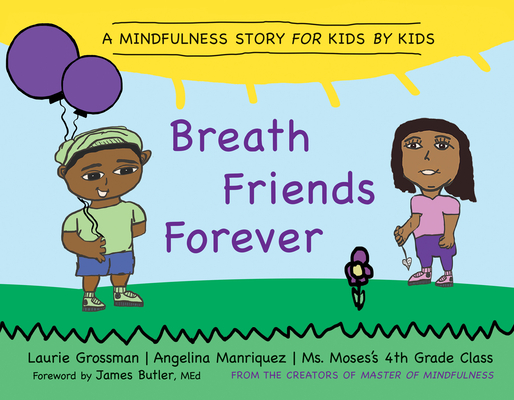 Breath Friends Forever: A Mindfulness Story for Kids by Kids Cover Image