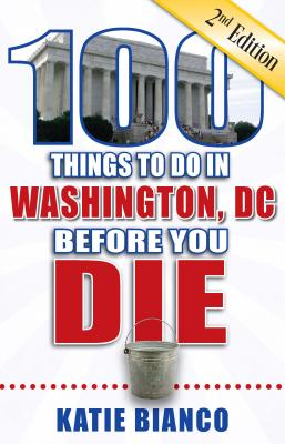 100 Things to Do in Washington, DC Before You Die (100 Things to Do Before You Die) Cover Image