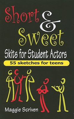 Short & Sweet Skits for Student Actors: 55 Sketches for Teens Cover Image