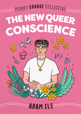 The New Queer Conscience (Pocket Change Collective)