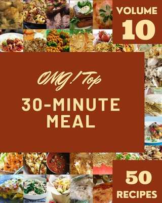 OMG! Top 50 30-Minute Meal Recipes Volume 10: Discover 30-Minute Meal Cookbook NOW! Cover Image