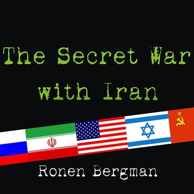The Secret War with Iran Lib/E: The 30-Year Clandestine Struggle Against the World's Most Dangerous Terrorist Power Cover Image