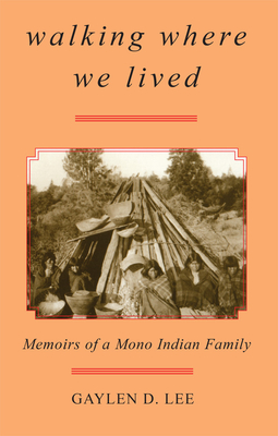 Walking Where We Lived: Memoirs of a Mono Indian Family Cover Image