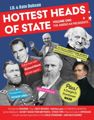 Hottest Heads of State: Volume One: The American Presidents Cover Image