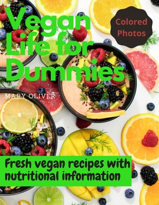 Vegan life for dummies: Fresh vegan recipes with health information and colored photos. Perfect for athletes and weight loss regimes. Cover Image