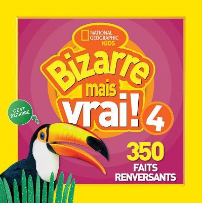 Bizarre Mais Vrai! 4: 350 Faits Renversants = Weird But True! 4 (National Geographic Kids #4) Cover Image