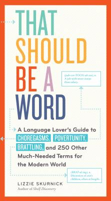 That Should Be a Word: A Language Lover's Guide to Choregasms, Povertunity, Brattling, and 250 Other Much-Needed Terms for the Modern World cover